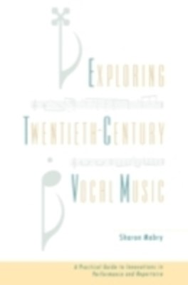 Exploring Twentieth-Century Vocal Music: A Practical Guide to Innovations in Performance and Repert