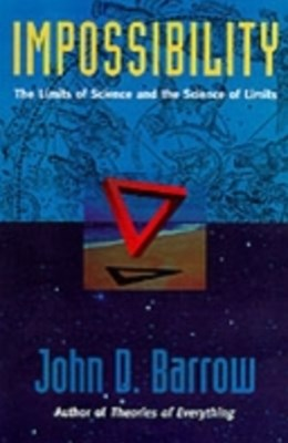 Impossibility: The Limits of Science and the Science of Limits