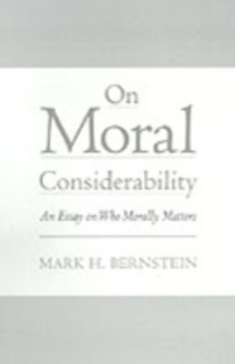 On Moral Considerability: An Essay on Who Morally Matters