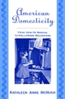 American Domesticity: From How-to Manual to Hollywood Melodrama