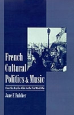 French Cultural Politics and Music: From the Dreyfus Affair to the First World War