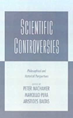 Scientific Controversies: Philosophical and Historical Perspectives