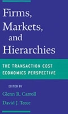 Firms, Markets and Hierarchies: The Transaction Cost Economics Perspective