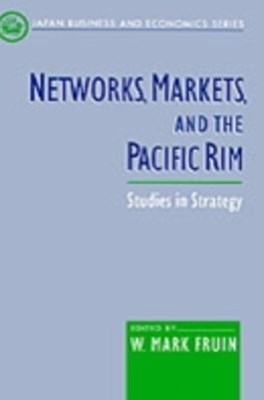 Networks, Markets, and the Pacific Rim: Studies in Strategy