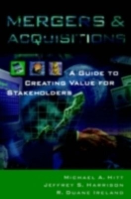 Mergers & Acquisitions: A Guide to Creating Value for Stakeholders