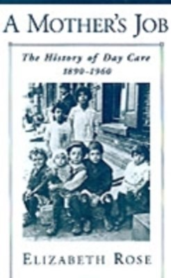 Mother's Job: The History of Day Care, 1890-1960