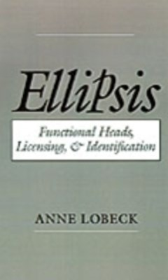 Ellipsis: Functional Heads, Licensing, and Identification