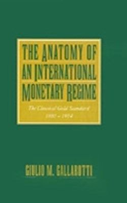 Anatomy of an International Monetary Regime: The Classical Gold Standard, 1880-1914