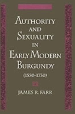 (ebook) Authority and Sexuality in Early Modern Burgundy (1550-1730)