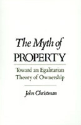 Myth of Property: Toward an Egalitarian Theory of Ownership