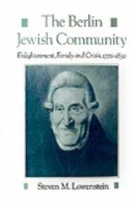 Berlin Jewish Community: Enlightenment, Family and Crisis, 1770-1830