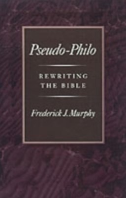 Pseudo-Philo: Rewriting the Bible