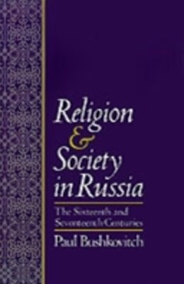 Religion and Society in Russia: The Sixteenth and Seventeenth Centuries