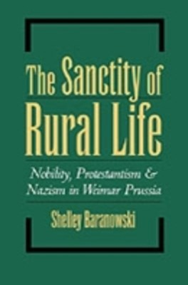 Sanctity of Rural Life: Nobility, Protestantism, and Nazism in Weimar Prussia