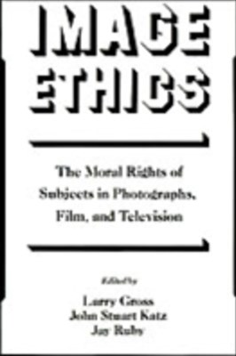 Image Ethics: The Moral Rights of Subjects in Photographs, Film, and Television