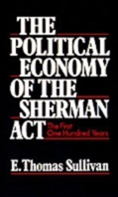 Political Economy of the Sherman Act: The First One Hundred Years