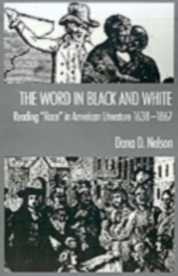 Word in Black and White: Reading &quote;Race&quote; in American Literature, 1638-1867
