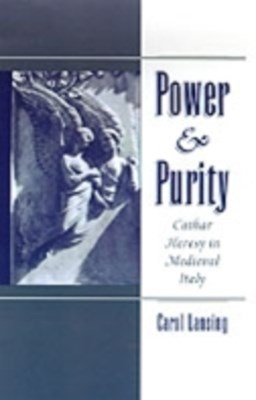 Power & Purity: Cathar Heresy in Medieval Italy