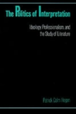 Politics of Interpretation: Ideology, Professionalism, and the Study of Literature