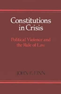 Constitutions in Crisis: Political Violence and the Rule of Law