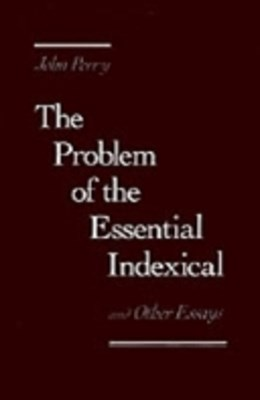 Problem of the Essential Indexical: and Other Essays