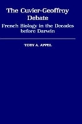 Cuvier-Geoffrey Debate: French Biology in the Decades before Darwin