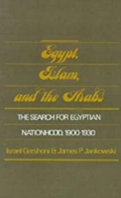 Egypt, Islam, and the Arabs: The Search for Egyptian Nationhood, 1900-1930