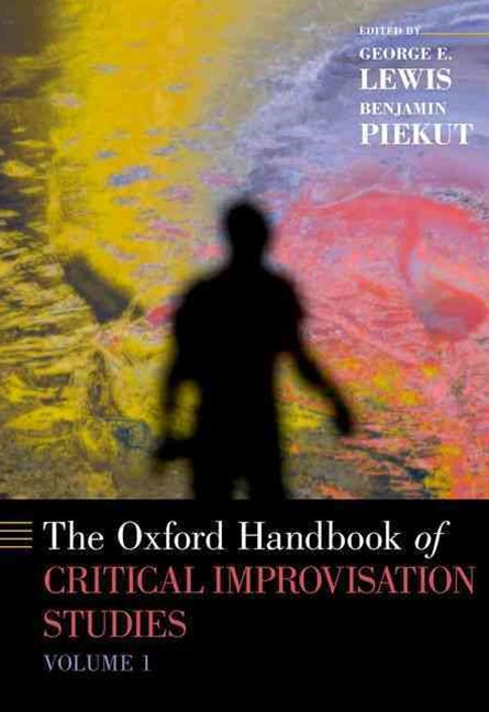 The Oxford Handbook of Critical Improvisation Studies, Volume 1