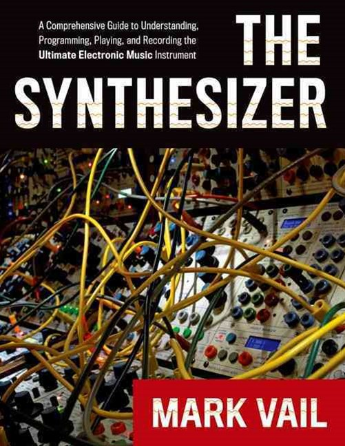 The Synthesizer: A Comprehensive Guide to Understanding, Programming,