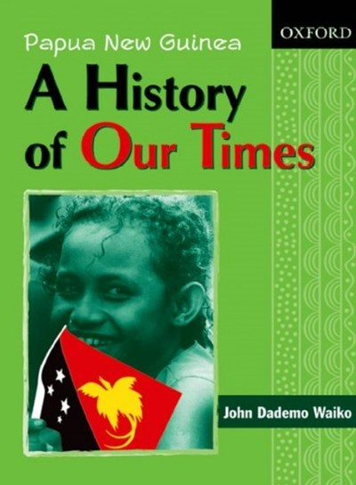 Papua New Guinea A History of Our Times