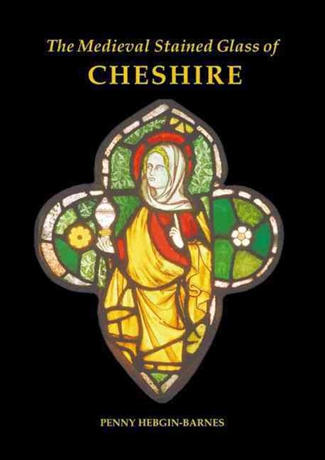 The Medieval Stained Glass of Cheshire