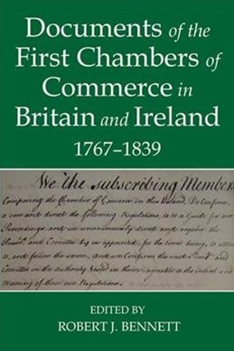 Documents of the First Chambers of Commerce in Britain and Ireland, 1767-1839