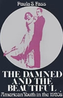 Damned and the Beautiful: American Youth in the 1920s
