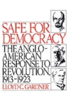 Safe for Democracy: The Anglo-American Response to Revolution, 1913-1923