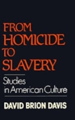 From Homicide to Slavery: Studies in American Culture