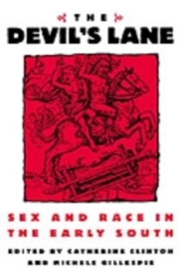 Devil's Lane: Sex and Race in the Early South