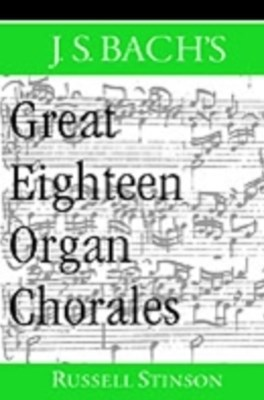 J.S. Bach's Great Eighteen Organ Chorales