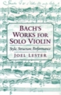 Bachs Works for Solo Violin: Style, Structure, Performance