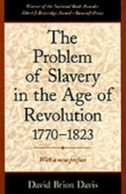 Problem of Slavery in the Age of Revolution, 1770-1823