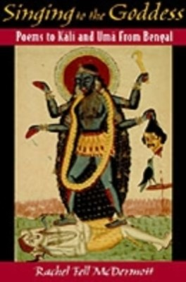 Singing to the Goddess: Poems to Kali and Uma from Bengal