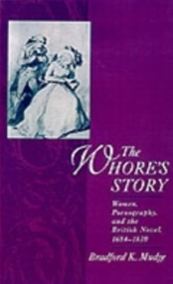 Whore's Story: Women, Pornography, and the British Novel, 1684-1830