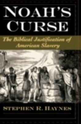 Noahs Curse: The Biblical Justification of American Slavery