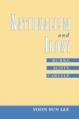Nationalism and Irony: Burke, Scott, Carlyle