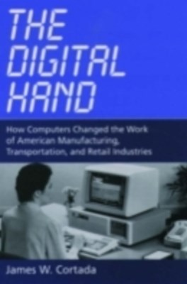 Digital Hand: How Computers Changed the Work of American Manufacturing, Transportation, and Retail