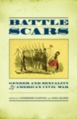 Battle Scars: Gender and Sexuality in the American Civil War