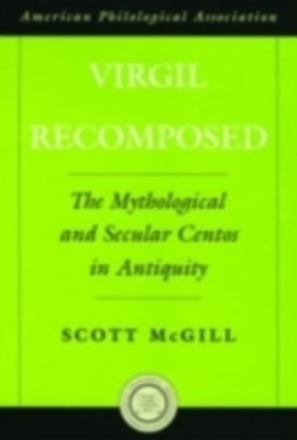 Virgil Recomposed: The Mythological and Secular Centos in Antiquity