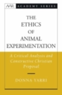 Ethics of Animal Experimentation: A Critical Analysis and Constructive Christian Proposal