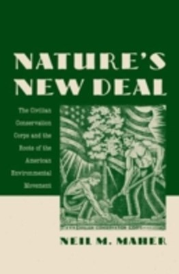 Natures New Deal: The Civilian Conservation Corps and the Roots of the American Environmental Movement