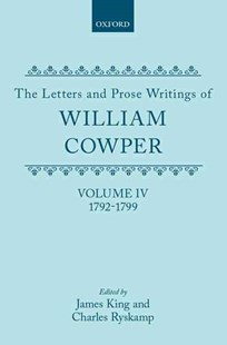 The Letters and Prose Writings of William Cowper: Volume IV by William Cowper, James King, Charles Ryskamp (9780198126812) - HardCover - Poetry & Drama Poetry