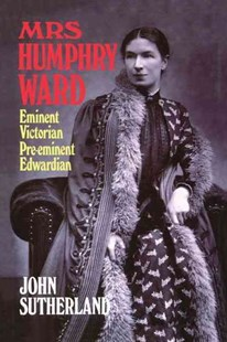 Mrs Humphry Ward by John Sutherland (9780198185871) - HardCover - Biographies General Biographies